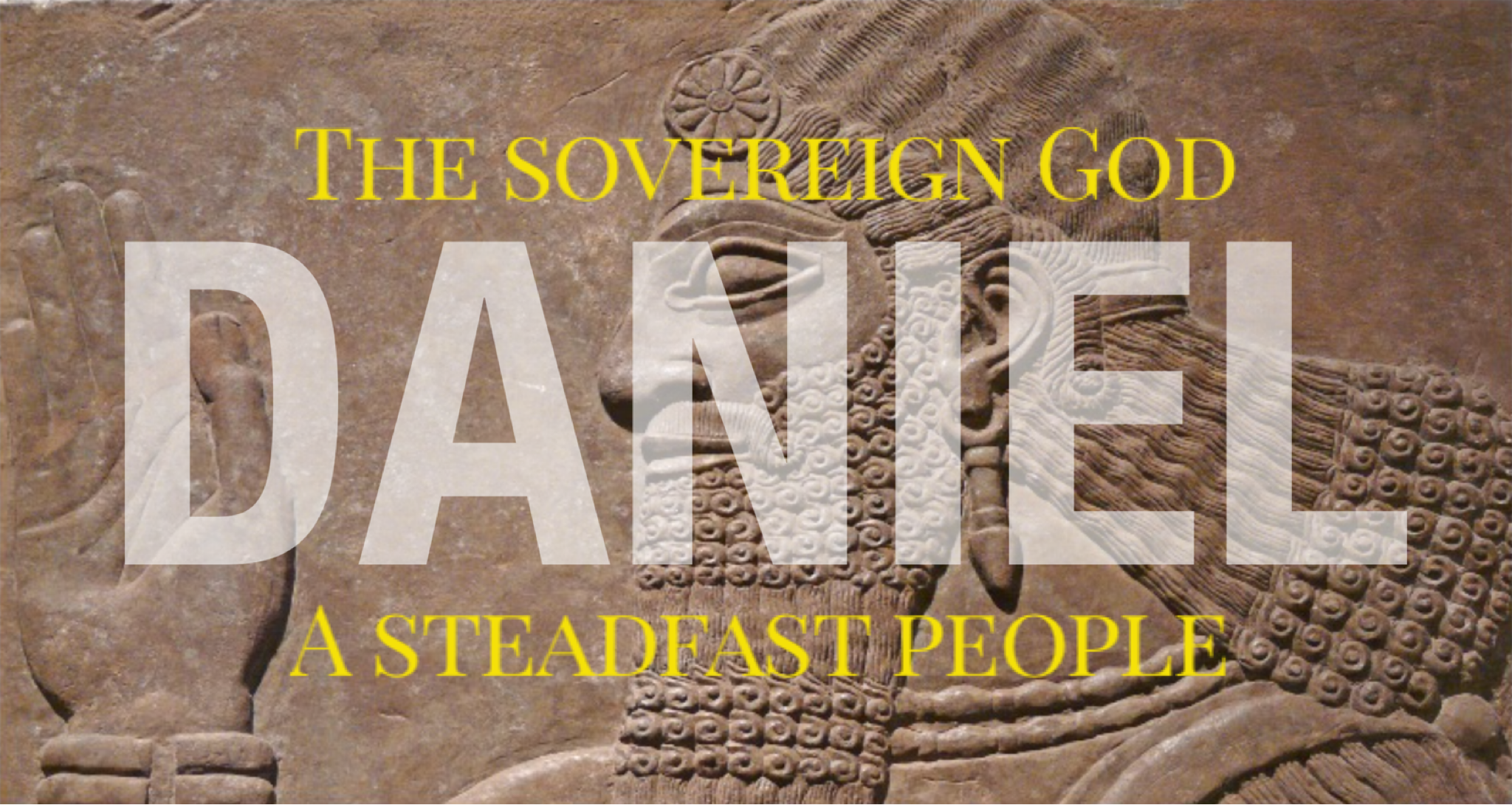 Daniel Introduction – The Sovereign God & His Steadfast People